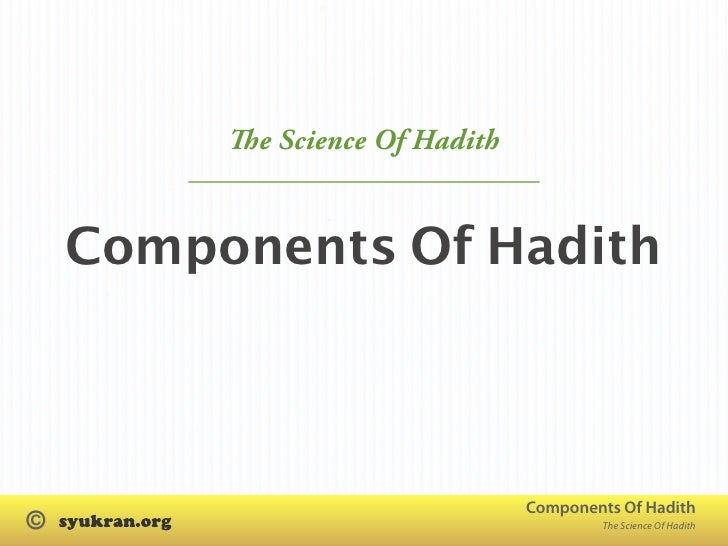 e Science Of Hadith       Components Of Hadith                                    Components Of Hadith ©                 ...