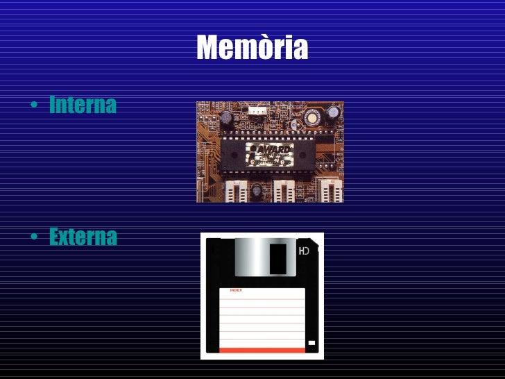 Memòria <ul><li>Interna </li></ul><ul><li>Externa </li></ul>