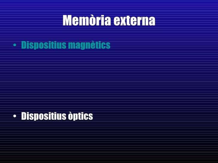 Memòria externa <ul><li>Dispositius magnètics </li></ul><ul><li>Dispositius òptics </li></ul>