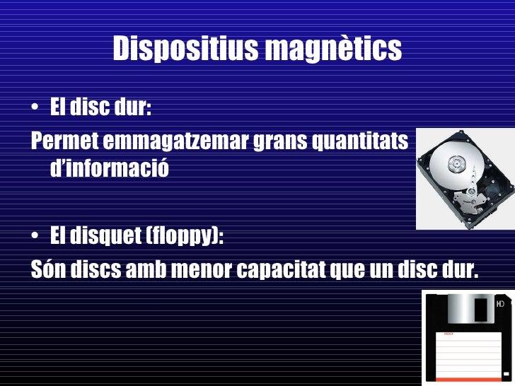Dispositius magnètics <ul><li>El disc dur:  </li></ul><ul><li>Permet emmagatzemar grans quantitats d'informació </li></ul>...