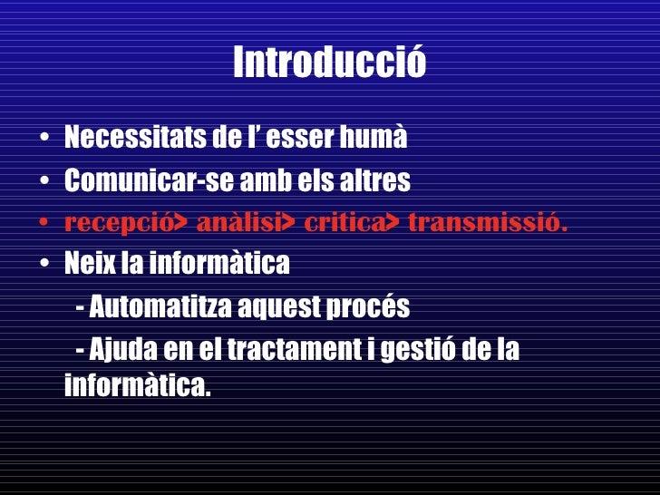 Introducció <ul><li>Necessitats de l' esser humà </li></ul><ul><li>Comunicar-se amb els altres </li></ul><ul><li>recepció>...
