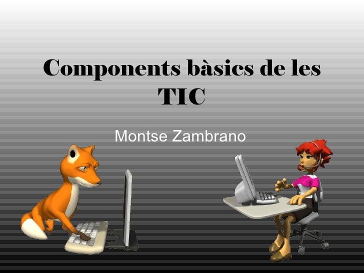 Components bàsics de les TIC Montse Zambrano