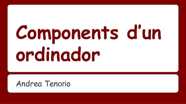 Components d'un  ordinador  Andrea Tenorio