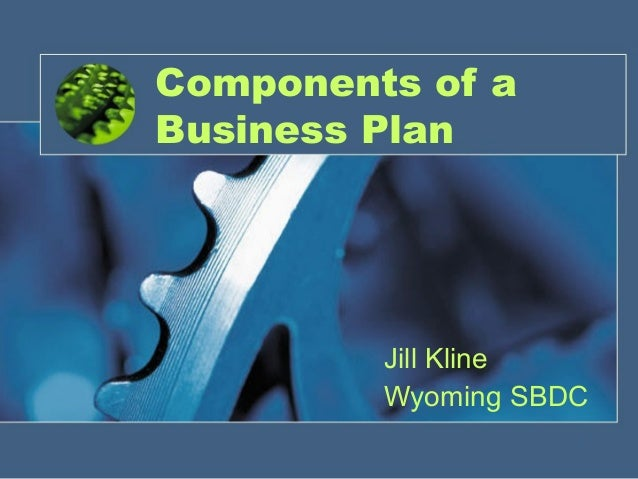 Components of a Business Plan  Jill Kline Wyoming SBDC 1