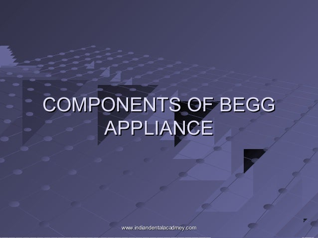 COMPONENTS OF BEGG APPLIANCE  www.indiandentalacadmey.com