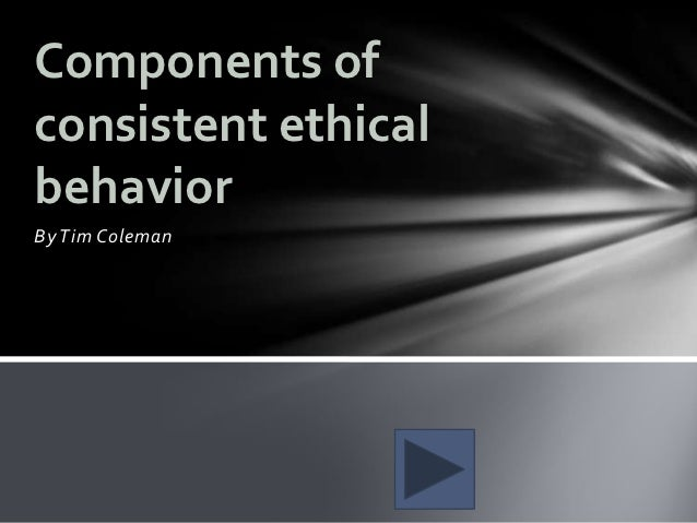 Components ofconsistent ethicalbehaviorBy Tim Coleman
