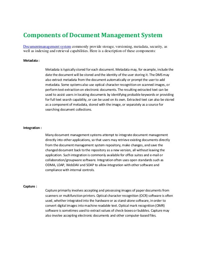 Components of Document Management System Documentmanagement system commonly provide storage, versioning, metadata, securit...