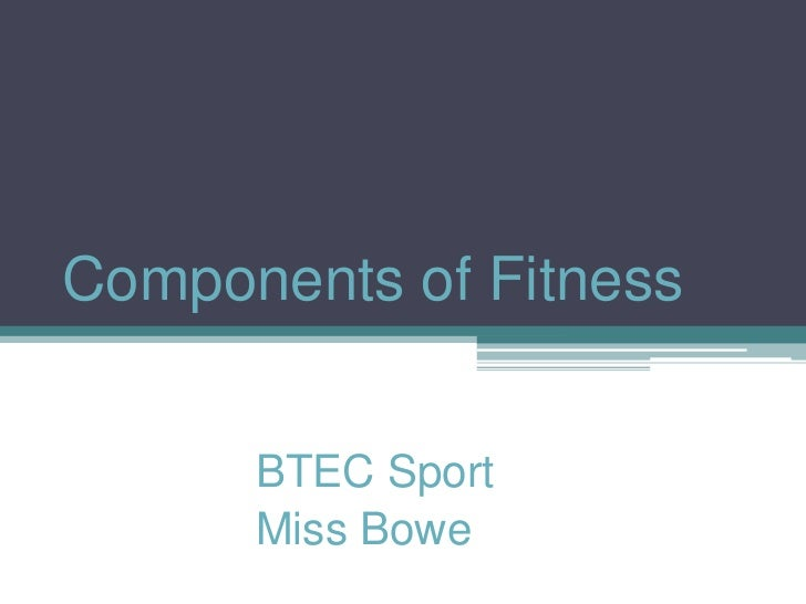 Components of Fitness<br />BTEC Sport<br />Miss Bowe<br />
