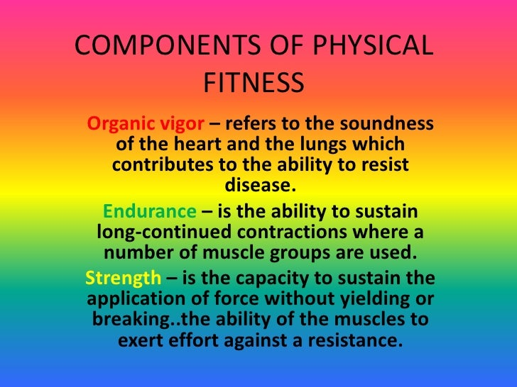 components of physical fitness Read detailed information about the 5 components of physical fitness - five health related components being flexibility, strength, body comp.