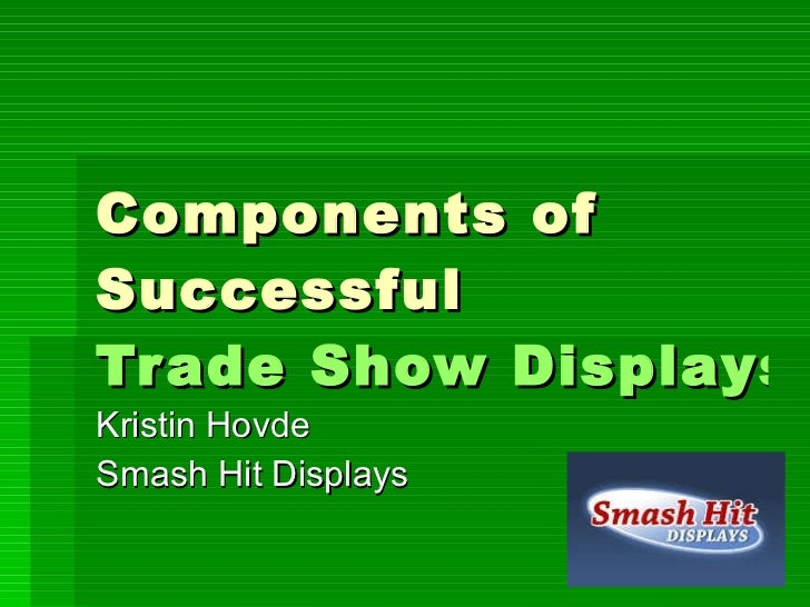 Components of Successful  Trade Show Displays Kristin Hovde Smash Hit Displays