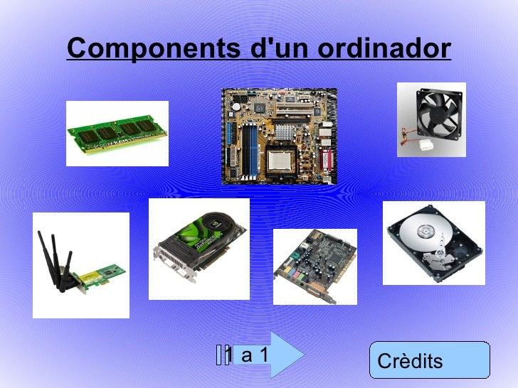 Components d'un ordinador <ul>Crèdits </ul><ul>1 a 1 </ul>
