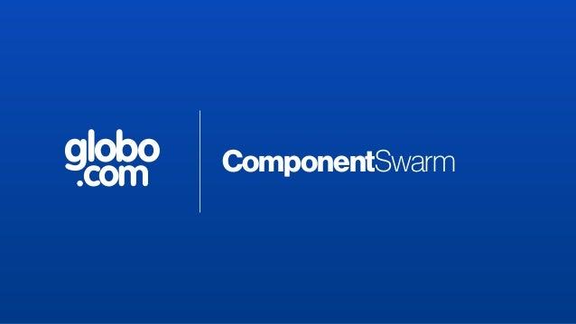 globo .com  ComponentSwarm