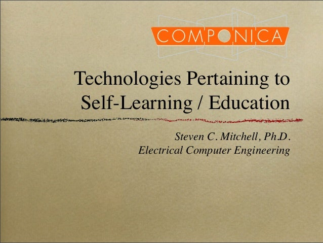 Technologies Pertaining to Self-Learning / Education Steven C. Mitchell, Ph.D. Electrical Computer Engineering