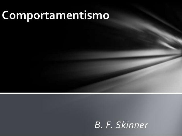 B. F. Skinner Comportamentismo