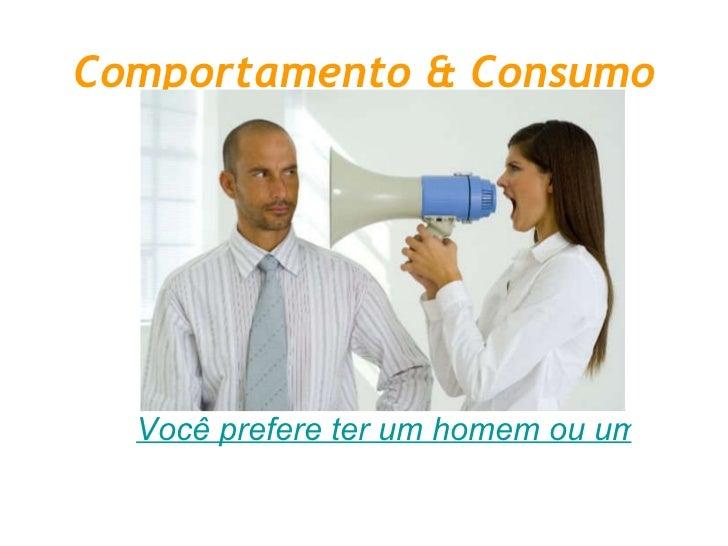 Comportamento & Consumo Você prefere ter um homem ou uma mulher como chefe?