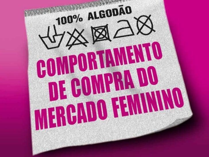 AgendaIntroduçãoHistórico da MulherPesquisas sobreComportamento de CompraPesquisa sobre merchansidingem programas feminino...