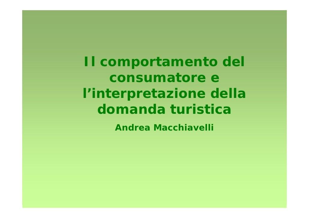 Il comportamento del      consumatore e l'interpretazione della    domanda turistica     Andrea Macchiavelli