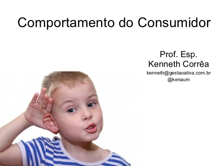 Comportamento do Consumidor Prof. Esp. Kenneth Corrêa [email_address] @kenaum