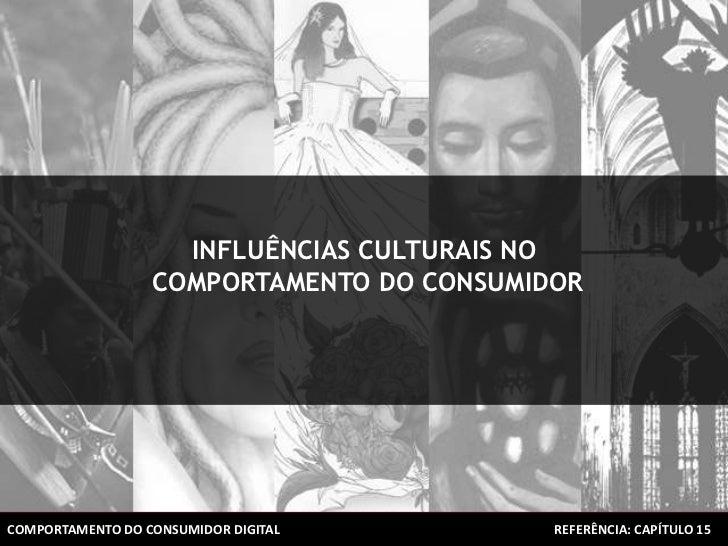 INFLUÊNCIAS CULTURAIS NO                  COMPORTAMENTO DO CONSUMIDOR    ECONOMIA DO CONSUMOCOMPORTAMENTO DO CONSUMIDOR DI...