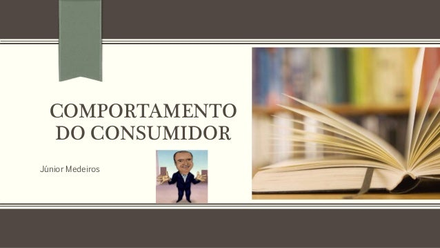 COMPORTAMENTO  DO CONSUMIDOR  Júnior Medeiros