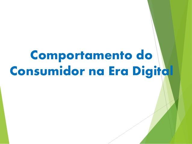 Comportamento do  Consumidor na Era Digital