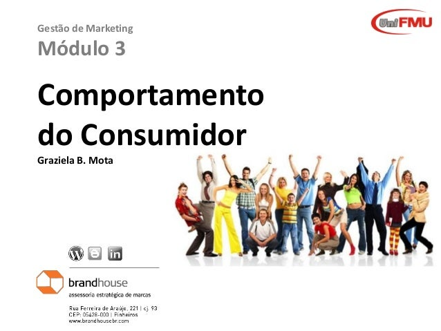 Graziela B. Mota Gestão de MarketingGraziela B. Mota Gestão de Marketing Gestão de Marketing Módulo 3 Comportamento do Con...