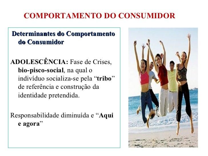 COMPORTAMENTO DO CONSUMIDOR <ul><li>Determinantes do Comportamento do Consumidor </li></ul><ul><li>ADOLESCÊNCIA:  Fase de ...