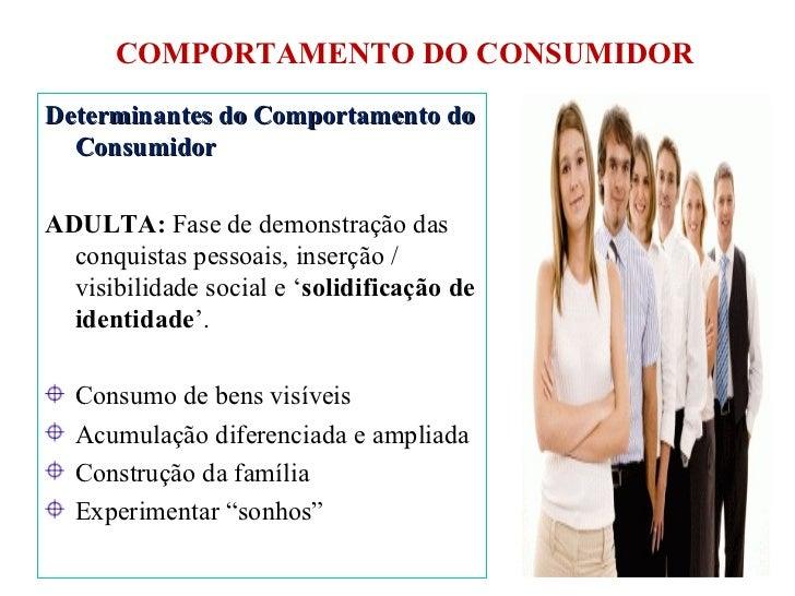 COMPORTAMENTO DO CONSUMIDOR <ul><li>Determinantes do Comportamento do Consumidor </li></ul><ul><li>ADULTA:  Fase de demons...