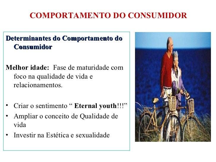 COMPORTAMENTO DO CONSUMIDOR <ul><li>Determinantes do Comportamento do Consumidor </li></ul><ul><li>Melhor idade:  Fase de ...