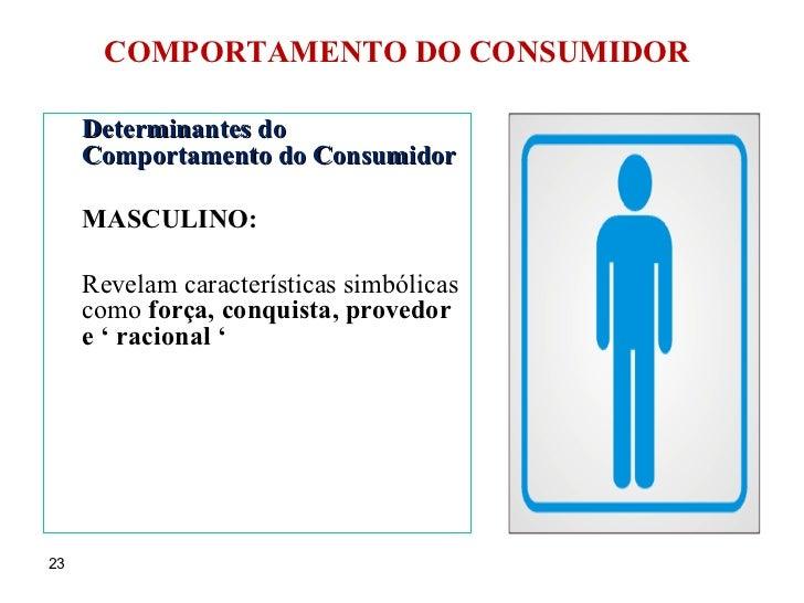 COMPORTAMENTO DO CONSUMIDOR <ul><li>Determinantes do Comportamento do Consumidor </li></ul><ul><li>MASCULINO: </li></ul><u...