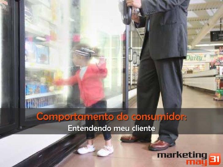 Comportamento do consumidor:     Entendendo meu cliente