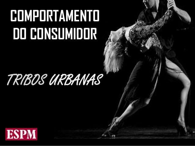 COMPORTAMENTO DO CONSUMIDOR  TRIBOS URBANAS