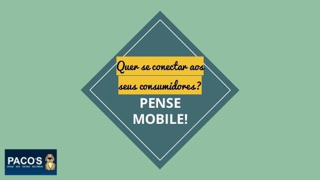 Quer se conectar aos seus consumidores? PENSE MOBILE!