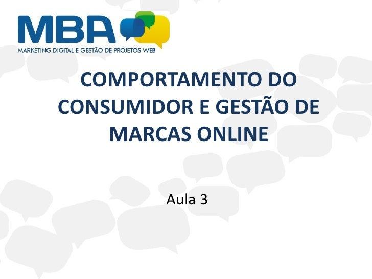 COMPORTAMENTO DOCONSUMIDOR E GESTÃO DE    MARCAS ONLINE         Aula 3
