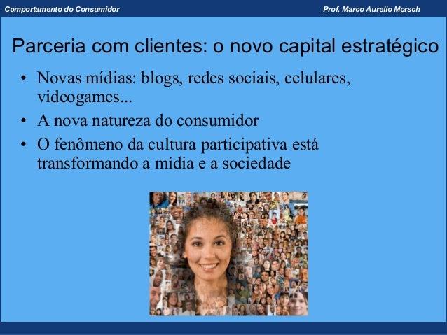 Comportamento do Consumidor                    Prof. Marco Aurelio Morsch Parceria com clientes: o novo capital estratégic...