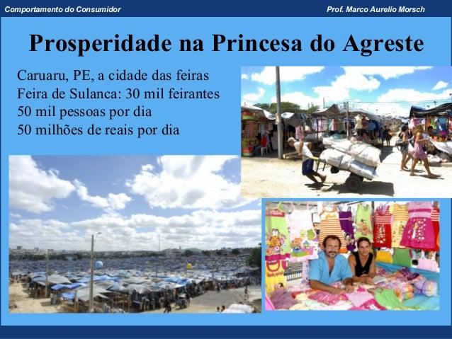 Comportamento do Consumidor            Prof. Marco Aurelio Morsch     Prosperidade na Princesa do Agreste  Caruaru, PE, a ...