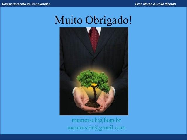 Comportamento do Consumidor                          Prof. Marco Aurelio Morsch                              Muito Obrigad...