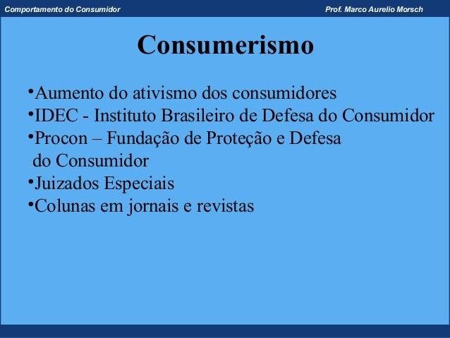 Comportamento do Consumidor                  Prof. Marco Aurelio Morsch                              Consumerismo     •Aum...