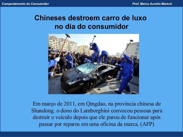 Comportamento do Consumidor                                Prof. Marco Aurelio Morsch                  Chineses destroem c...