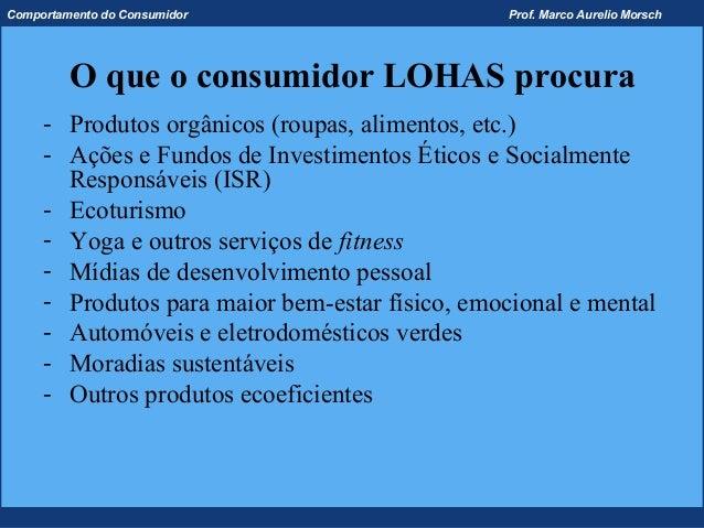 Comportamento do Consumidor                      Prof. Marco Aurelio Morsch         O que o consumidor LOHAS procura     -...