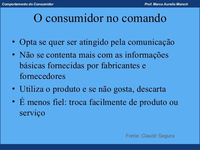 Comportamento do Consumidor                 Prof. Marco Aurelio Morsch                O consumidor no comando     • Opta s...