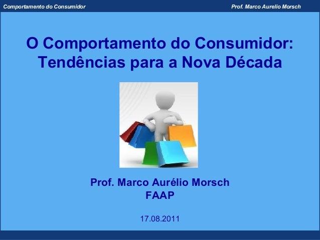 Comportamento do Consumidor                                Prof. Marco Aurelio Morsch       O Comportamento do Consumidor:...