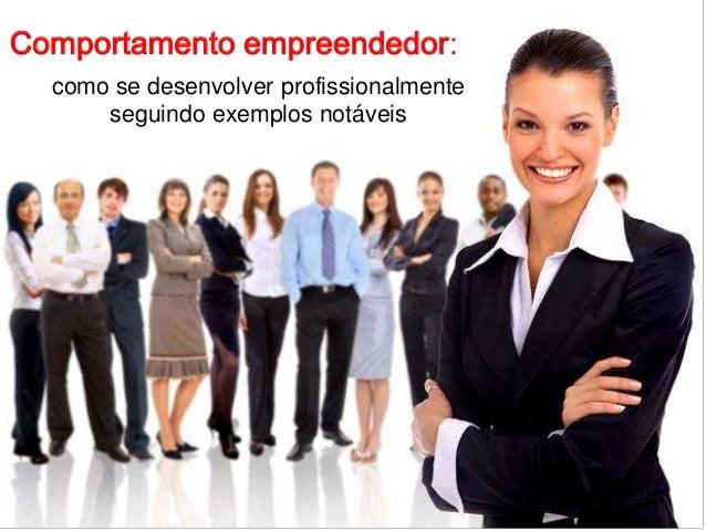 Comportamento empreendedor: como se desenvolver profissionalmente seguindo exemplos notáveis