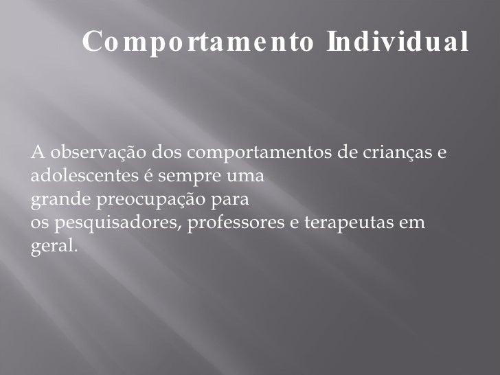 Comportamento Individual A observação dos comportamentos de crianças e adolescentes é sempre uma  grande preocupação para ...
