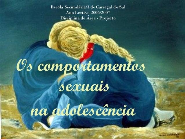 Escola Secundária/3 de Carregal do Sal Ano Lectivo 2006/2007 Disciplina de Área - Projecto Os comportamentos sexuais na ad...