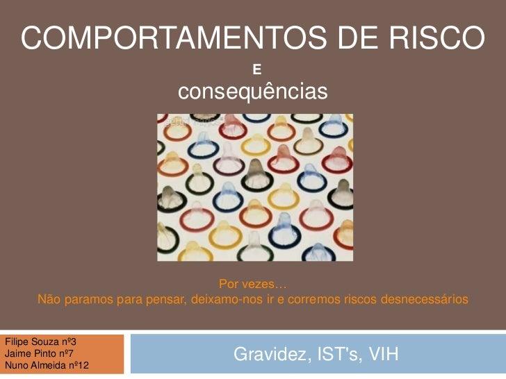 Comportamentos de risco<br />Gravidez, IST's, VIH<br />E<br />consequências<br />Por vezes…<br />Não paramos para pensar, ...