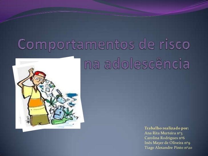 Comportamentos de risco na adolescência<br />Trabalho realizado por:<br />Ana Rita Murteira nº3<br />Carolina Rodrigues nº...