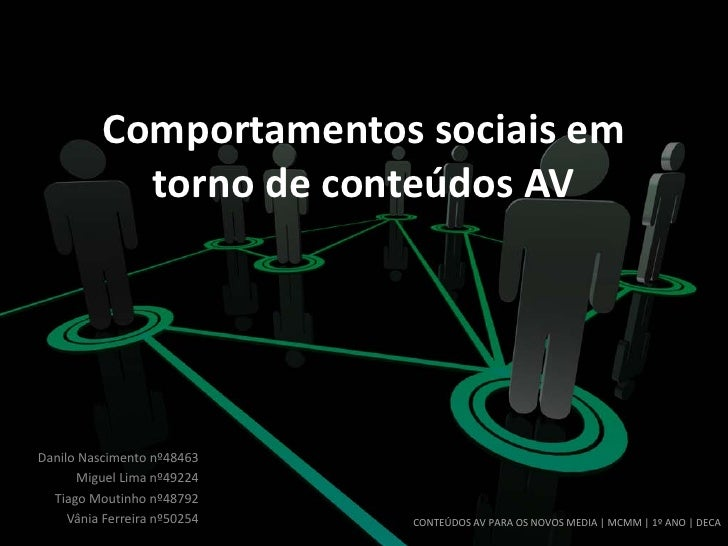 Comportamentos sociais em             torno de conteúdos AV     Danilo Nascimento nº48463       Miguel Lima nº49224   Tiag...