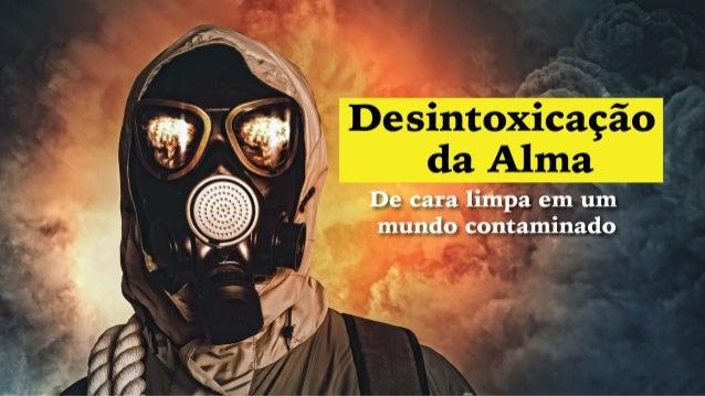 Introdução • Desintoxicação processo de purificação do organismo intoxicado. • Na espiritualidade essa expressão começou a...