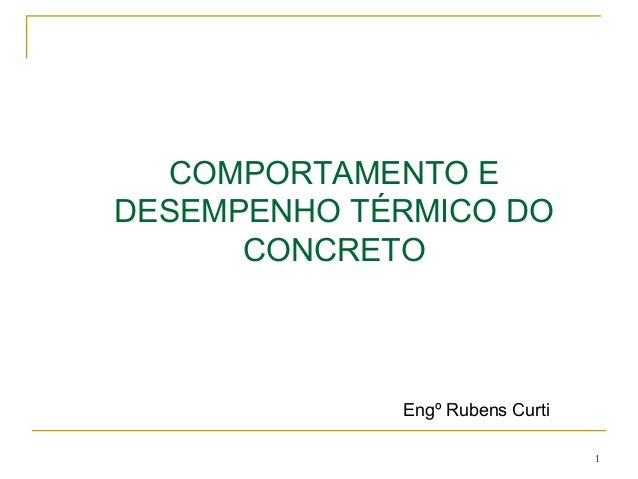 1COMPORTAMENTO EDESEMPENHO TÉRMICO DOCONCRETOEngº Rubens Curti